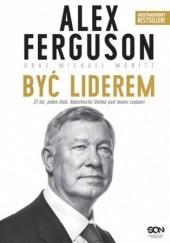 Okładka książki Alex Ferguson. Być liderem Alex Ferguson,Moritz Michael