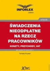Okładka książki ŚWIADCZENIA NIEODPŁATNE NA RZECZ PRACOWNIKÓW koszty, przychody, VAT Tomasz Krywan