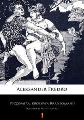 Okładka książki Piczomira, królowa Branlomanii. Tragedia w trzech aktach Aleksander Fredro