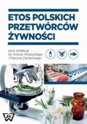 Okładka książki Etos polskich przetwórców żywności Artur Wysocki,Marcin Zarzecki