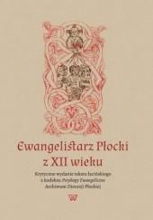 Okładka książki Ewangelistarz Płocki z XII wieku Misiarczyk Leszek,Degórski Bazyli