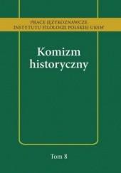 Okładka książki Komizm historyczny Anna Kozłowska,Tomasz Korpysz
