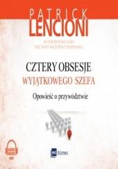 Okładka książki Cztery obsesje wyjątkowego szefa. Opowieść o przywództwie Patrick Lencioni