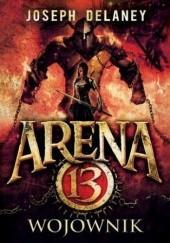 Okładka książki Arena 13 tom 3. Wojownik Joseph Delaney