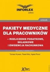 Okładka książki Pakiet medyczny dla pracowników - rozliczenie podatkowe, składkowe i ewidencja rachunkowa Tomasz Krywan,Muż Paweł,Pinzuł Agata