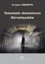 Okładka książki Tożsamość ekonomiczna Górnoślązaków Węgrzyn Grzegorz