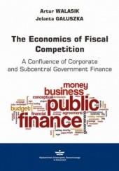 Okładka książki The Economics of Fiscal Competition Walasik Artur,Gałuszka Jolanta