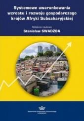 Okładka książki Systemowe uwarunkowania wzrostu i rozwoju gospodarczego krajów Afryki Subsaharyjskiej Swadźba Stanisław