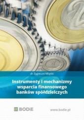 Okładka książki Instrumenty i mechanizmy wsparcia finansowego banków spółdzielczych Zygmunt Miętki