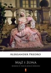 Okładka książki Mąż i żona. Komedia w trzech aktach wierszem Aleksander Fredro