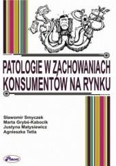 Okładka książki Patologie w zachowaniach konsumentów na rynku Sławomir Smyczek,Matysiewicz Justyna,Grybś-Kabocik Marta,Tetla Agnieszka