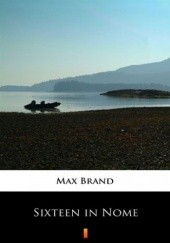 Okładka książki Sixteen in Nome Max Brand