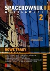 Okładka książki Spacerownik wrocławski: Nowe trasy Beata Maciejewska