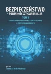 Okładka książki Bezpieczeństwo - powinność czy gwarancja? Tom 5. Gromadzenie informacji przez służby policyjne a status i prawa jednostki Tomasz Miłkowski