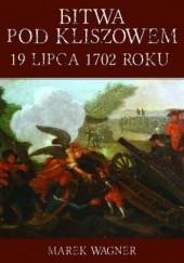 Okładka książki Bitwa pod Kliszowem 19 lipca 1702 roku Marek Wagner
