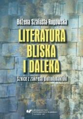 Okładka książki Literatura bliska i daleka. Szkice z zakresu glottodydaktyki Bożena Szałasta-Rogowska