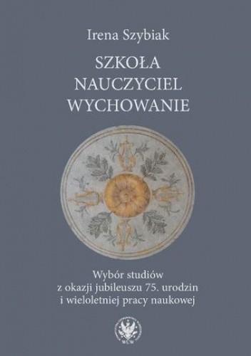 Szkoła Nauczyciel Wychowanie Irena Szybiak 4835799