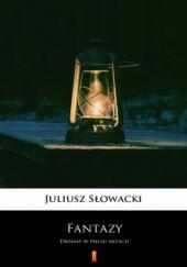 Okładka książki Fantazy. Dramat w pięciu aktach Juliusz Słowacki