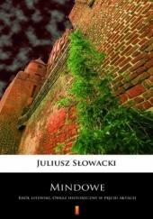 Okładka książki Mindowe. Król litewski. Obraz historyczny w pięciu aktach Juliusz Słowacki