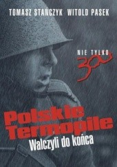 Okładka książki Polskie Termopile Witold Pasek,Tomasz Stańczyk