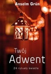 Okładka książki Twój Adwent. 24 rytuały światła Anselm Grün