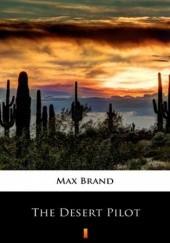 Okładka książki The Desert Pilot Max Brand