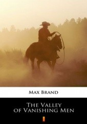 Okładka książki The Valley of Vanishing Men Max Brand