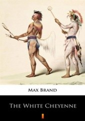 Okładka książki The White Cheyenne Max Brand