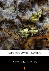 Okładka książki Stolen Gold George Owen Baxter