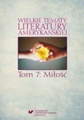 Okładka książki Wielkie tematy literatury amerykańskiej. T. 7: Miłość Agnieszka Woźniakowska red.,Sonia Caputa red.
