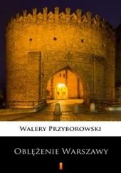Okładka książki Oblężenie Warszawy Walery Przyborowski