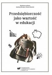 Okładka książki Przedsiębiorczość jako wartość w edukacji Urszula Szuścik red.,Andrzej Murzyn red.