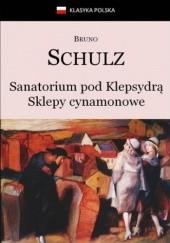Okładka książki Sanatorium Pod Klepsydrą. Sklepy cynamonowe Bruno Schulz