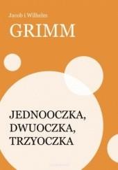 Okładka książki Jednooczka, Dwuoczka, Trzyoczka Jacob Grimm,Wilhelm Grimm