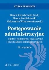 Okładka książki Postępowanie administracyjne - ogólne podatkowe egzekucyjne i przed sądami administracyjnymi. Wydanie 18 Marek Wierzbowski,Marek Szubiakowski