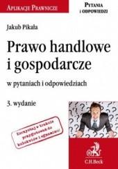 Okładka książki Prawo handlowe i gospodarcze w pytaniach i odpowiedziach. Wydanie 3 Pikała Jakub