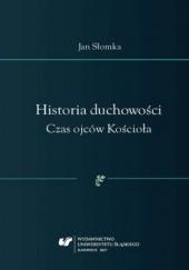 Okładka książki Historia duchowości. Czas ojców Kościoła Jan Tomasz Słomka