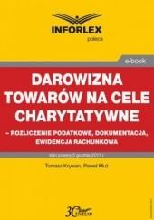 Okładka książki Darowizna towarów na cele charytatywne - rozliczenie podatkowe, dokumentacja, ewidencja księgowa Tomasz Krywan,Muż Paweł