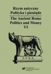 Okładka książki Rzym antyczny. Polityka i pieniądz / The Ancient Rome. Politics and Money. T. 6 Wiesław Kaczanowicz red.