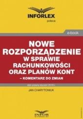 Okładka książki Nowe rozporządzenie w sprawie rachunkowości oraz planów kont  komentarz do zmian Jan Charytoniuk