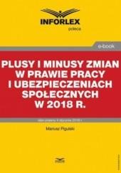 Okładka książki Plusy i minusy zmian w prawie pracy i ubezpieczeniach społecznych w 2018 r Pigulski Mariusz