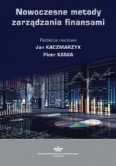Okładka książki Nowoczesne metody zarządzania finansami Kaczmarzyk Jan,Kania Piotr