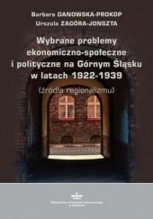 Okładka książki Wybrane problemy ekonomiczno-społeczne i polityczne na Górnym Śląsku w latach 1922-1939 (źródła regionalizmu) Barbara Danowska-Prokop,Zagóra-Jonszta Urszula