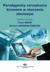 Okładka książki Paradygmaty zarządzania biznesem w otoczeniu sieciowym Woźniak-Sobczak Barbara,Kosiń Paweł