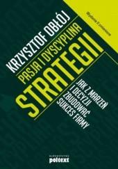 Okładka książki Pasja i dyscyplina strategii Krzysztof Obłój