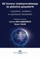 Okładka książki Od biznesu międzynarodowego do globalnej gospodarki  wyzwania i problemy w wybranych obszarach Joanna Kos-Łabędowicz,Talar Sylwia