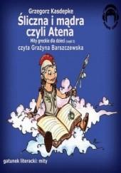 Okładka książki Śliczna i mądra czyli Atena Grzegorz Kasdepke