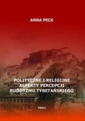 Okładka książki Polityczne i religijne aspekty percepcji buddyzmu tybetańskiego, tom I Anna Peck