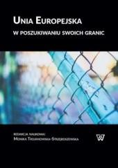 Okładka książki Unia Europejska w poszukiwaniu swoich granic Monika Trojanowska-Strzęboszewska