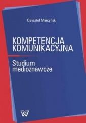 Okładka książki Kompetencja komunikacyjna Krzysztof Marcyński